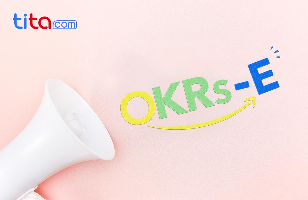 从 OKR 工作法到 OKRs-E,落地OKR不能错过的转变